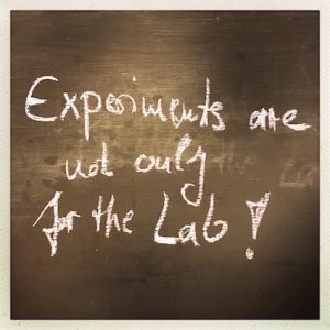 Experiments are not only for the Lab